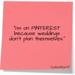 Planning your wedding with Pinterest: Some Funny Quotes