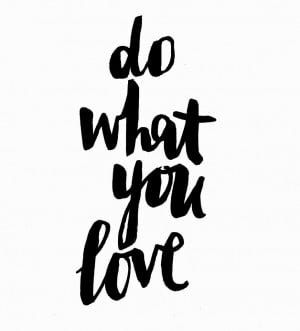 Find what it is what you love to do and do it. In challenging times ...