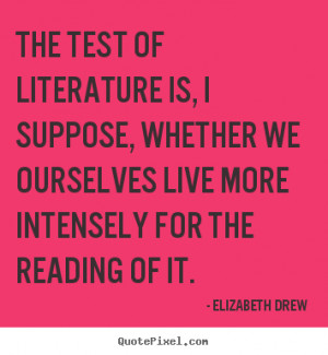 How to design picture quotes about life - The test of literature is, i ...
