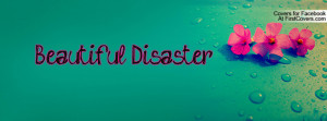 Beautiful Disaster Profile Facebook Covers