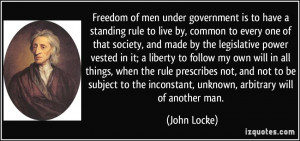 Freedom of men under government is to have a standing rule to live by ...