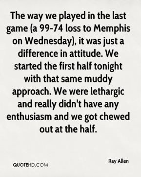Ray Allen - The way we played in the last game (a 99-74 loss to ...
