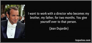quote-i-want-to-work-with-a-director-who-becomes-my-brother-my-father ...