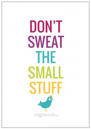 Don't Sweat the Small Stuff - parenting wisdom and a free printable A4 ...