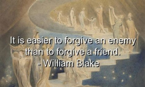 William blake, quotes, sayings, brainy, forgive, friend