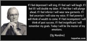 If I feel depressed I will sing. If I feel sad I will laugh. If I feel ...