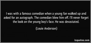 was with a famous comedian when a young fan walked up and asked for ...