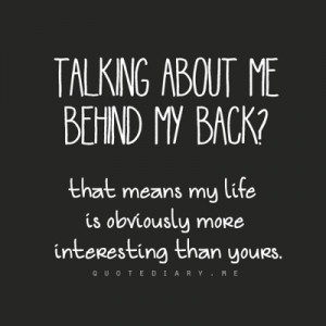 Talking about me behind my back ?