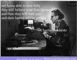 Charles Bukowski Quotes About Love | Charles Bukowski Famous Quote Not ...
