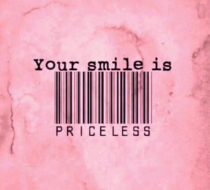 Your smile is priceless..