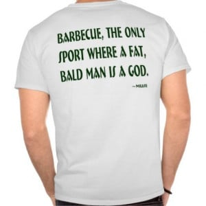 Funny quote from my husband, Barbecue, The Only Sport Where A Fat ...