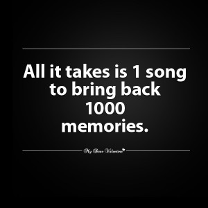 All It Takes Is 1 Song To Bring Back 1000 Memories - Missing You Quote