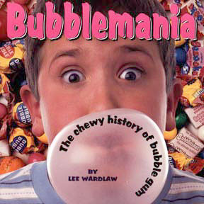 bubblemania the chewy history of bubble gum by lee wardlaw aladdin ...