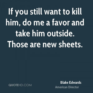 If you still want to kill him, do me a favor and take him outside ...