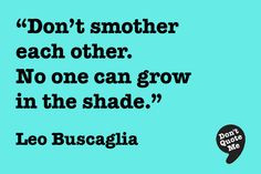 ... smother each other. No one can grow in the shade.