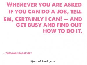 ... quote - Whenever you are asked if you can do a job, tell.. - Success