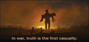 In War,Truth Is The First Casualty.