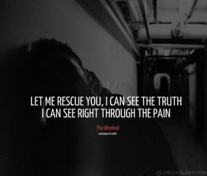 ... Me Rescue You, I Can See The Truth, I Can See Right Through The Pain