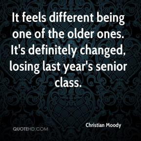 Christian Moody - It feels different being one of the older ones. It's ...