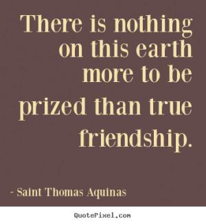 ... more to be prized than true friendship saint thomas aquinas view more