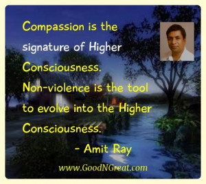 Compassion is the signature of Higher Consciousness. Non-violence is ...