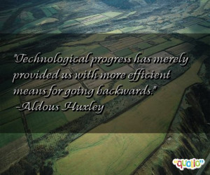 Technological progress has merely provided us with more efficient ...
