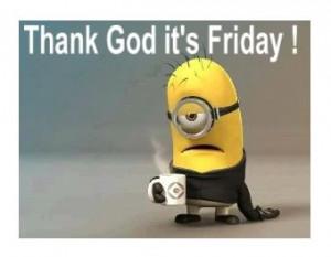 God it's Friday!Minions Friday, Minions Funny Quotes Ha Ha, Thank God ...