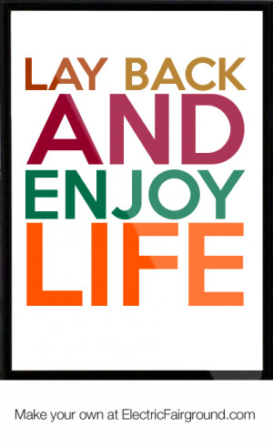 lay back and enjoy life Framed Quote
