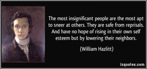 The most insignificant people are the most apt to sneer at others ...