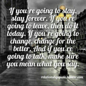 if you re going to stay stay forever if you re going to leave leave ...