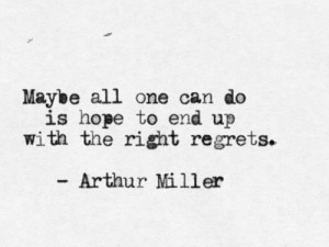 Quote_Arthur-Miller_on-having-the-right-regrets ...