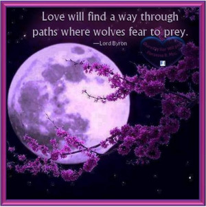 387618 Love Will Find A Way Through Paths Where Wolves Fear To Prey