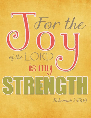 For The Joy Of The Lord Is My Strength - Joy Quotes