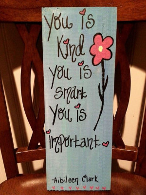 Smart, You is Kind, You is Important - Aibileen Clark THE HELP quote ...
