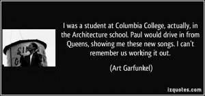 was a student at Columbia College, actually, in the Architecture ...