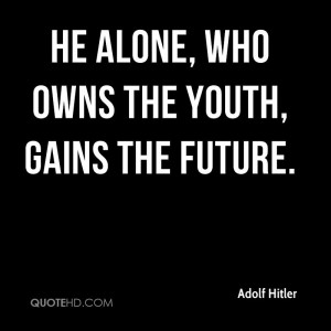 adolf hitler adolf hitler he alone who owns the youth gains the jpg