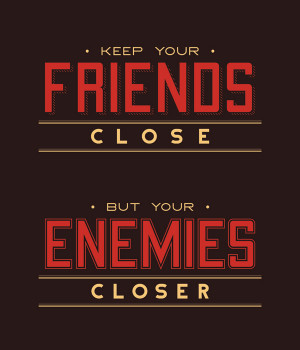 quotes about life keep your friends close but your enemies closer ...
