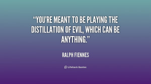 You're meant to be playing the distillation of evil, which can be ...