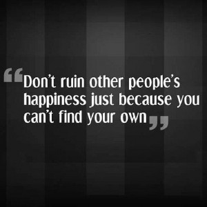 Some people don't seem to have anything to be happy about.. I'm glad I ...