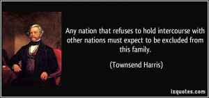 ... nations must expect to be excluded from this family. - Townsend Harris