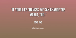quote-Yoko-Ono-if-your-life-changes-we-can-change-28823.png