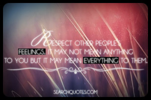 Respect other people's feelings. It may not mean anything to you but ...
