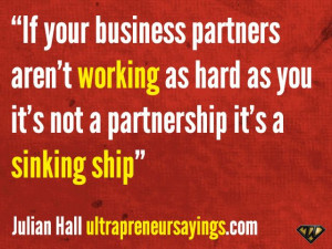 If your business partners arent working as hard as you
