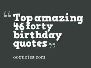 Best 46 forty birthday quotes compilation