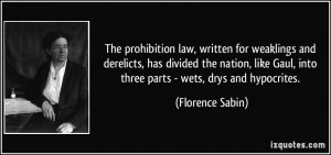 ... Gaul, into three parts - wets, drys and hypocrites. - Florence Sabin