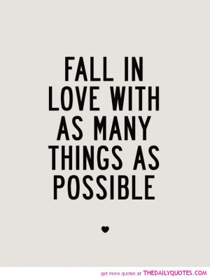 fall-in-love-with-many-things-life-quotes-sayings-pictures.jpg (570 ...