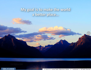 My goal is to make the world a better place...