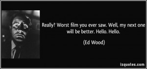 More Ed Wood Quotes