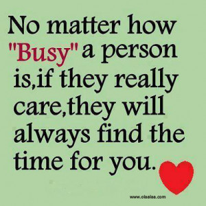 ... They Really Care, They Will Always Find The Time For You ~ Love Quote