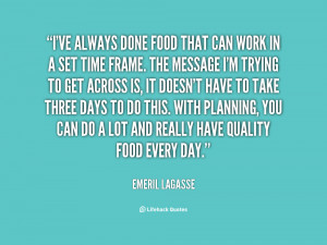 ve always done food that can work in a set time frame. The message I ...